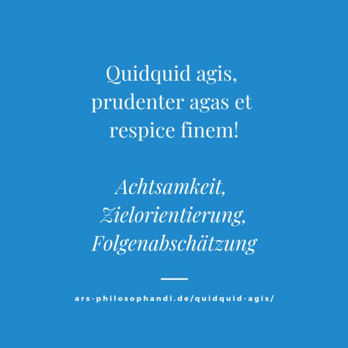 Quidquid agis, prudenter agas et respice finem
